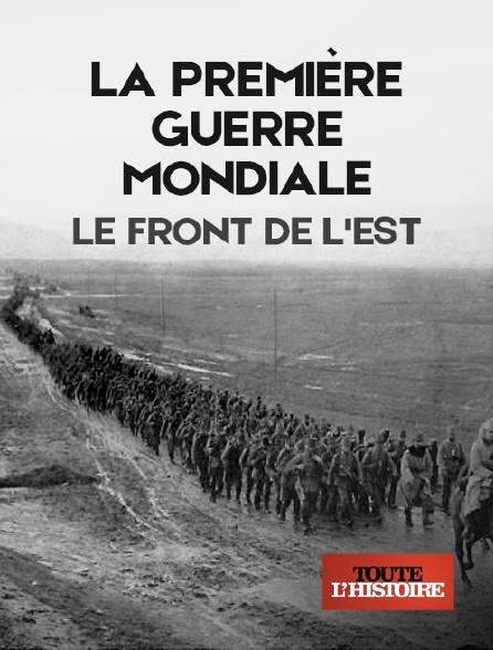 Toute l'histoire - La Première Guerre mondiale, le front de l'Est