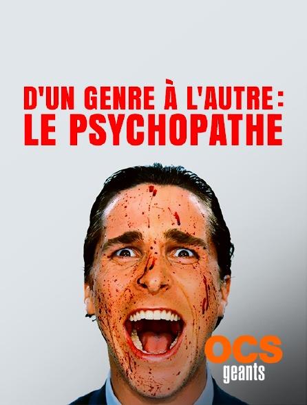 OCS Géants - D'un genre à l'autre : le psychopathe de cinéma
