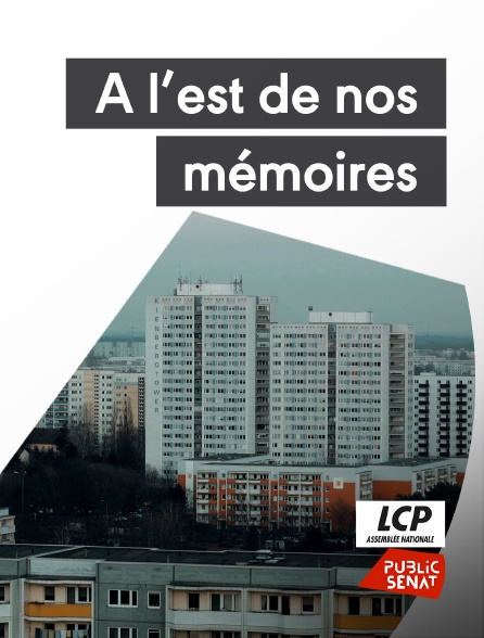 LCP Public Sénat - A l'est de nos mémoires