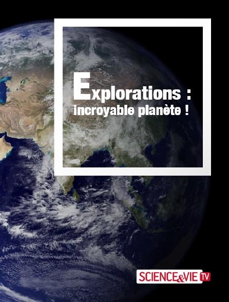 Science et Vie TV - Exploration : incroyable planète !