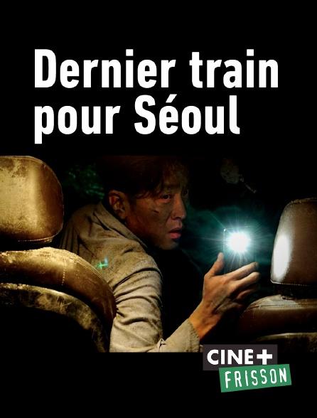 Ciné+ Frisson - Dernier train pour Séoul