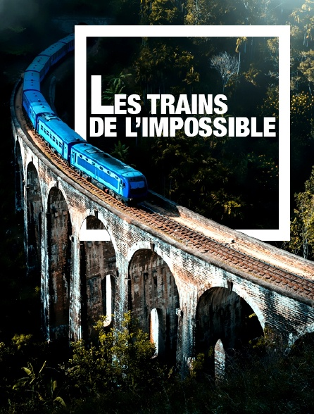 Les trains de l'impossible