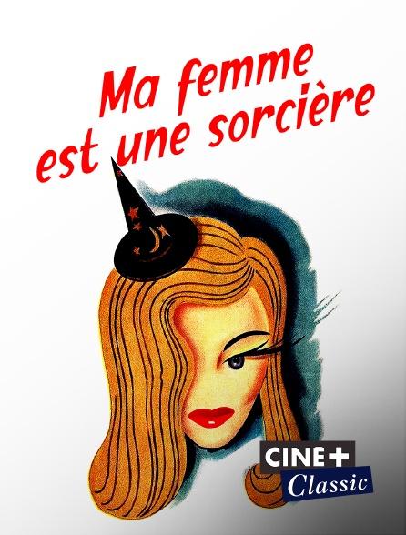Ciné+ Classic - Ma femme est une sorcière
