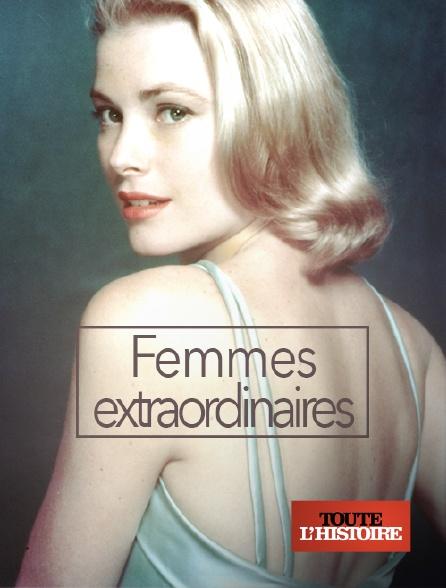 Toute l'histoire - Femmes extraordinaires