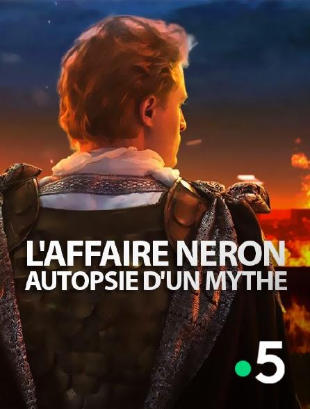 France 5 - L'affaire Néron, autopsie d'un mythe