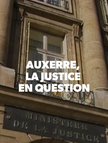 Auxerre, la justice en question