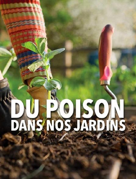 Du poison dans nos jardins