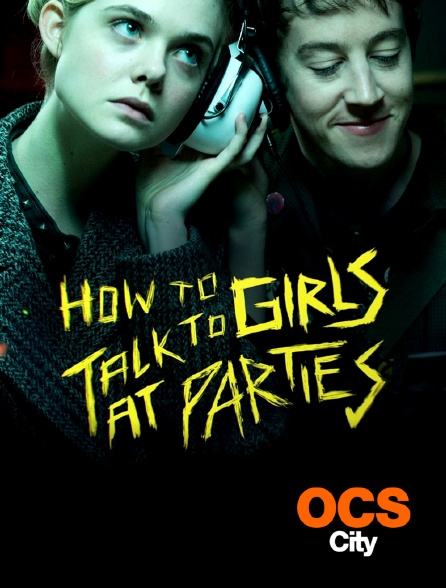 OCS City - How to talk to girls at parties