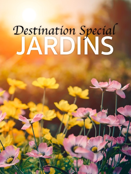 Destination Special : Jardins
