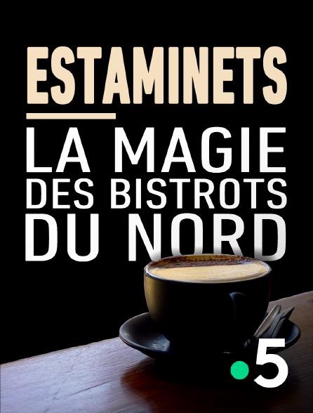 France 5 - Estaminets, la magie des bistrots du Nord