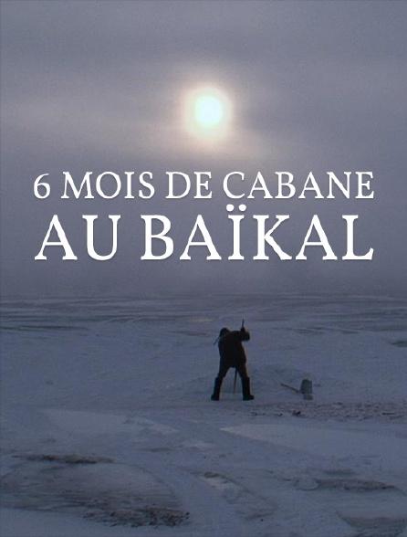 6 mois de cabane au Baïkal