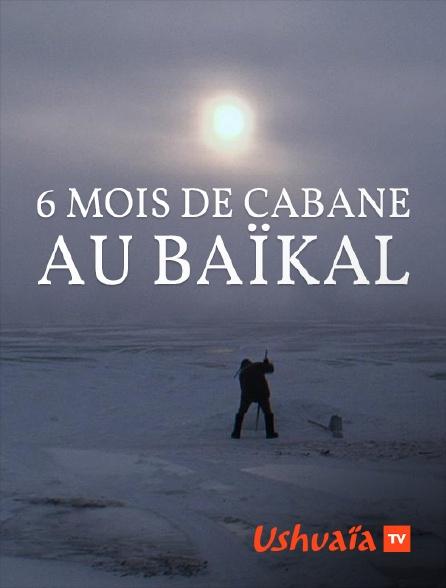 Ushuaïa TV - 6 mois de cabane au Baïkal