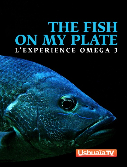 Ushuaïa TV - The Fish on my Plate : l'expérience omega 3