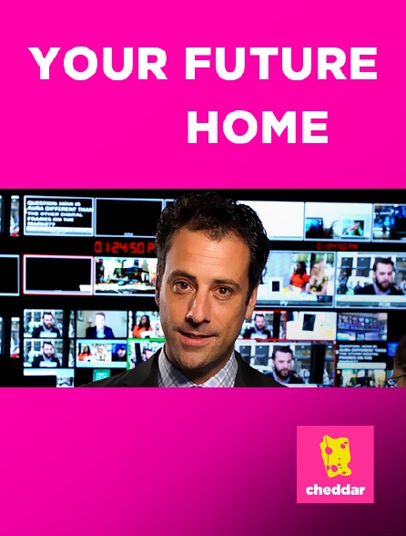 Cheddar - Your Future Home en replay