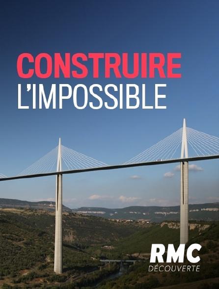 RMC Découverte - Construire l'impossible