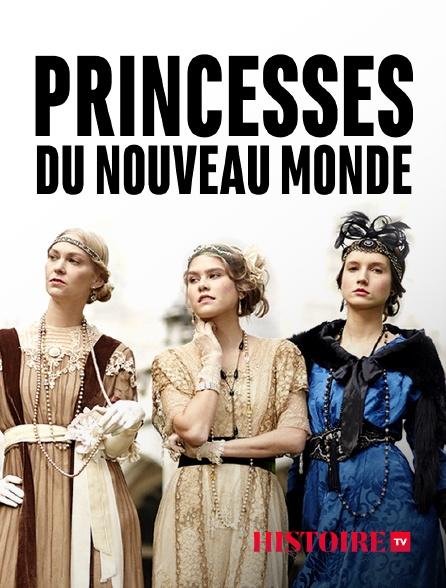 HISTOIRE TV - Princesses du Nouveau Monde