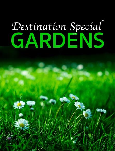 Destination Special : Gardens