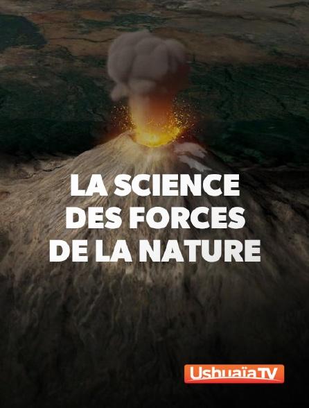 Ushuaïa TV - La science des forces de la nature