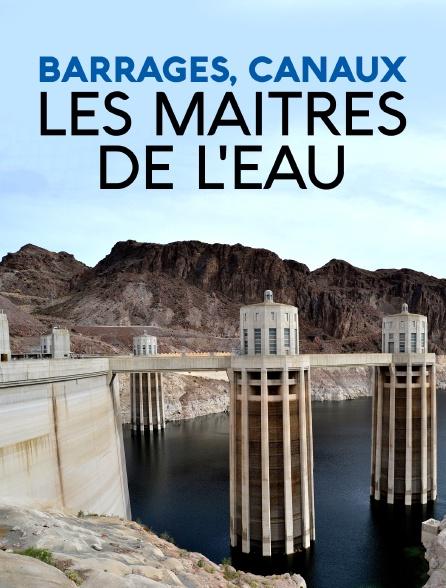 Barrages, canaux, les maîtres de l'eau