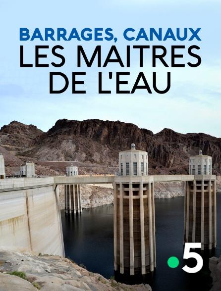 France 5 - Barrages, canaux, les maîtres de l'eau