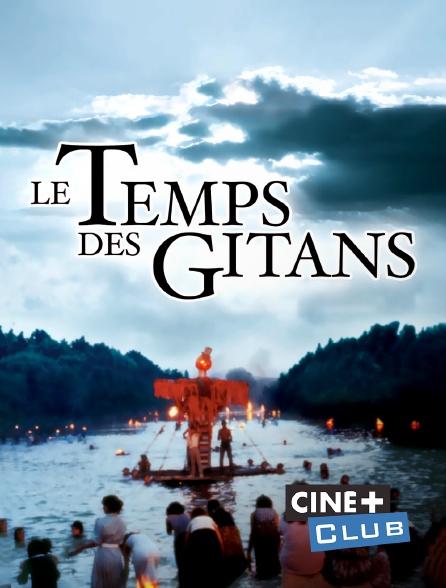 Ciné+ Club - Le temps des gitans