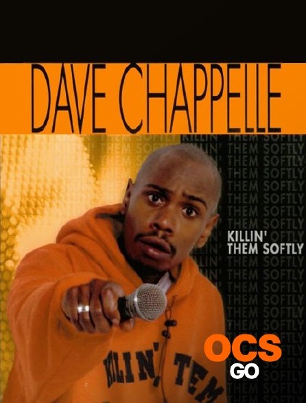 OCS Go - Dave Chappelle : Killin' Them Softly