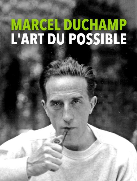 Marcel Duchamp, l'art du possible