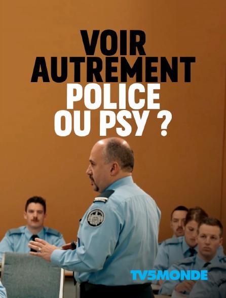 TV5MONDE - Voir autrement: police ou psy?
