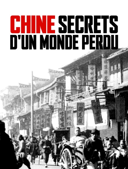 Chine : secrets d'un monde perdu