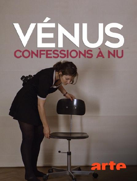 Arte - Vénus : confessions à nu