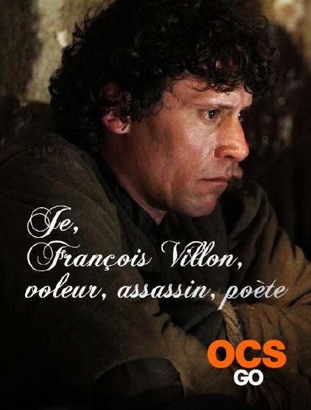 OCS Go - Je, François Villon, voleur, assassin, poète