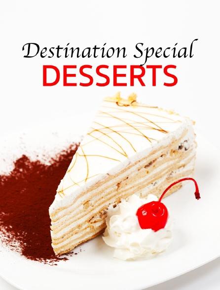 Destination Special : Desserts