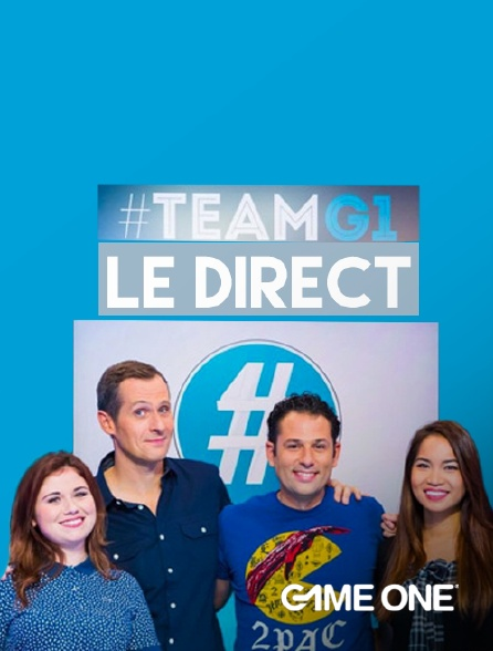 Game One - #Teamg1, le direct