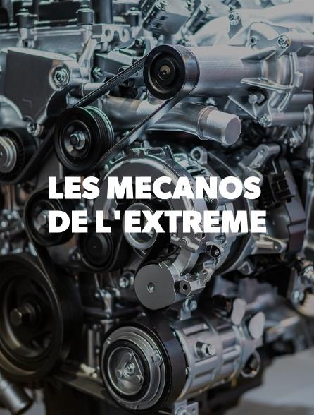 LES MECANOS DE L'EXTREME