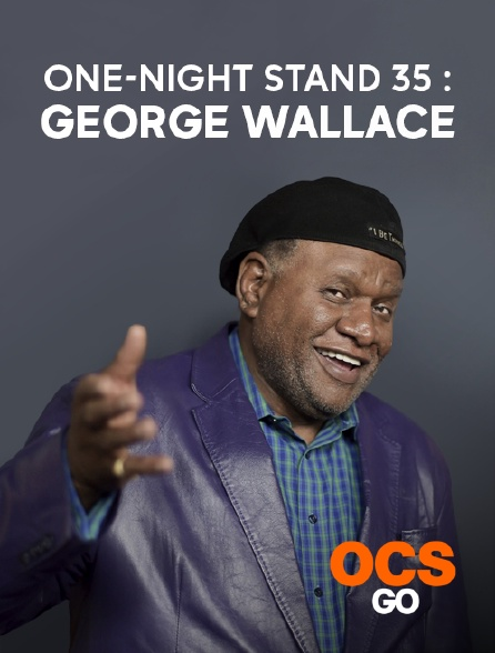 OCS Go - One-Night Stand 35 : George Wallace