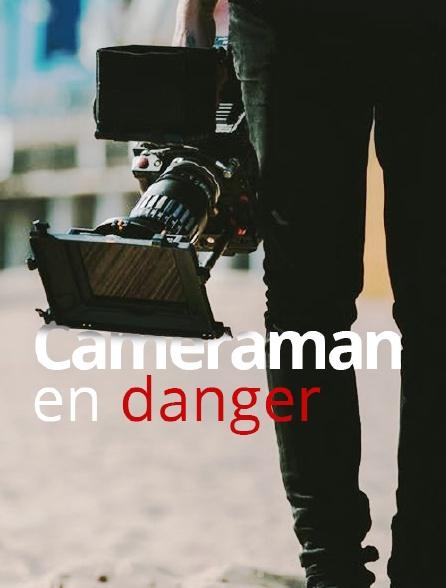 Cameraman en danger