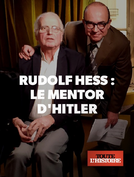 Toute l'histoire - Rudolf Hess : le mentor d'Hitler