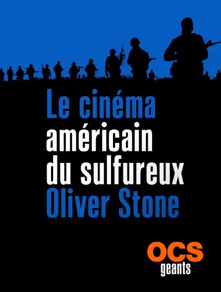 OCS Géants - Le cinéma américain du sulfureux Oliver Stone