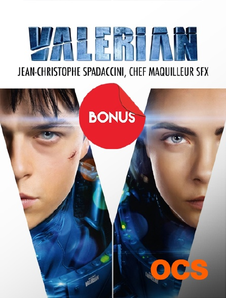 OCS - Valérian : Jean-Christophe Spadaccini, chef maquilleur SFX , le bonus