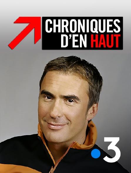 France 3 - Chroniques d'en haut