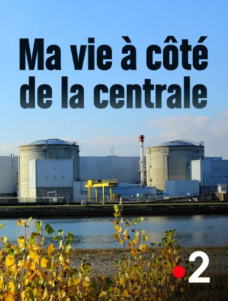 France 2 - Ma vie à côté de la centrale
