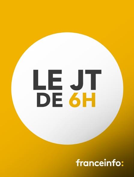 franceinfo: - Le JT de 6h
