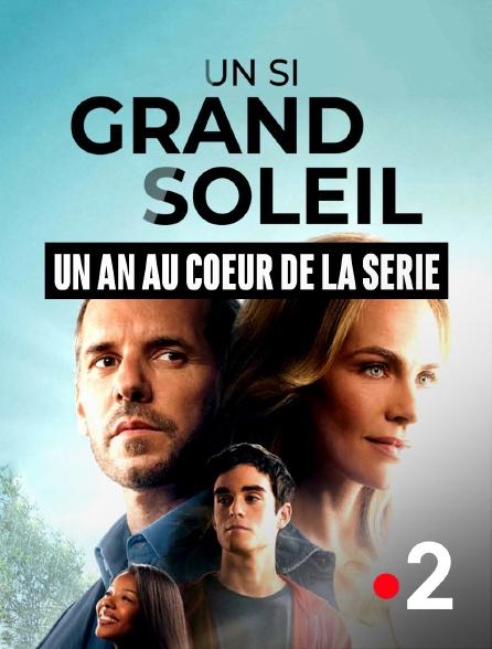 France 2 - Un si grand soleil, un an au coeur de la série