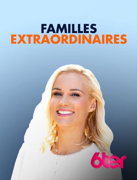 6ter - Familles extraordinaires