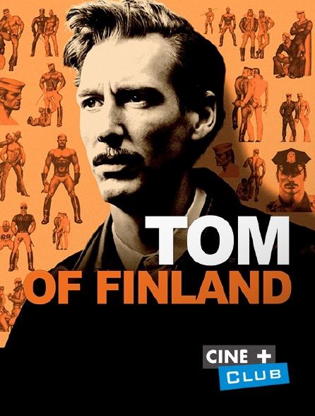 Ciné+ Club - Tom of Finland