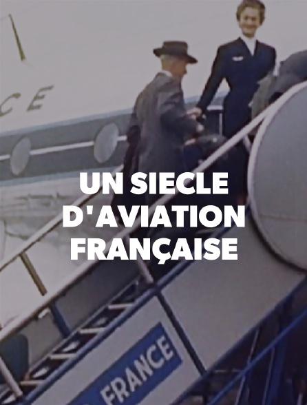 Un siècle d'aviation française