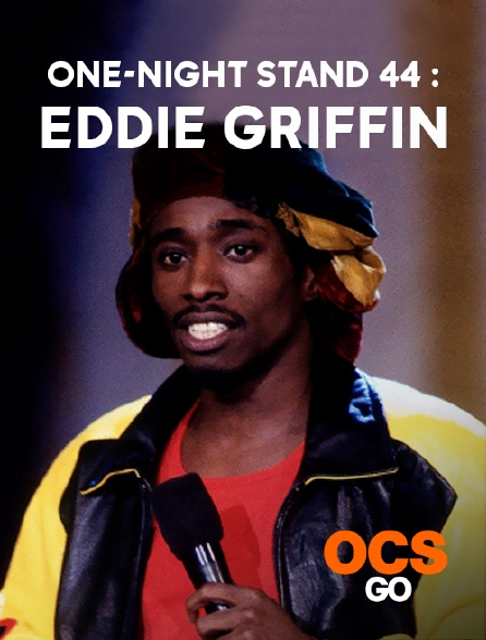 OCS Go - One-Night Stand 44 : Eddie Griffin
