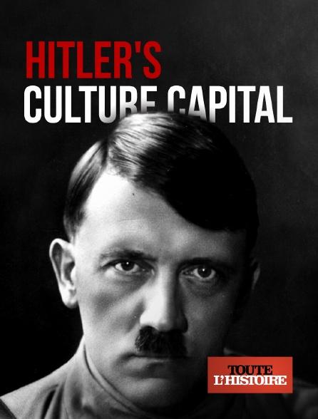 Toute l'histoire - Hitler's Culture Capital