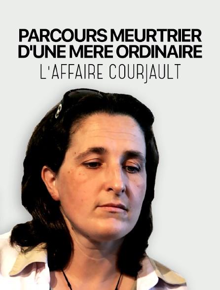 Parcours meurtrier d'une mère ordinaire : l'affaire Courjault