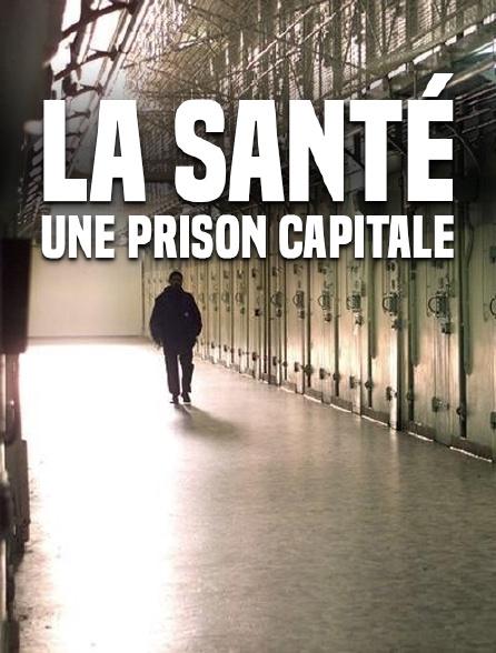 La Santé, une prison capitale